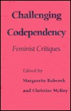 Challenging Codependency: Feminist Critiques  by  Marguerite Babcock