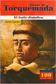 Tomas De Torquemada El Fraile Diabolico Germán Espinosa