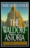 The Waldorf Astoria: Americas Gilded Dream Ward Morehouse III