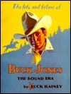 The Life and Films of Buck Jones: The Sound Era  by  Buck Rainey