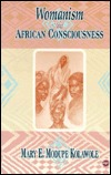 Womanism And African Consciousness  by  Mary Ebun Modupe Kolawole