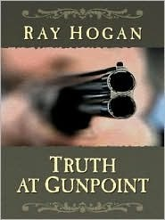 Truth At Gunpoint: Western Stories  by  Ray Hogan