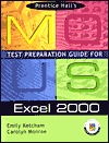 Prentice Halls Mous Test Preparation Guide For Excel 2000  by  Emily Ketcham