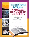 The Year-Round Book of Sermon Ideas, Stories and Quotes  by  Stan Toler