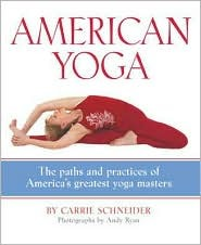 American Yoga: The Paths and Practices of Americas Greatest Yoga Masters Carrie Schneider