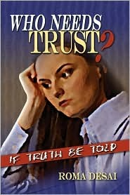 Who Needs Trust?: If Truth Be Told  by  Roma Desai