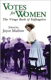 Votes for Women: The Virago Book of Suffragettes