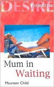 Mum in Waiting (Bachelor Battalion, #5) Maureen Child