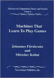 Machines That Learn To Play Games (Volume 8 in the Advances in Computation: Theory and  by  Miroslav Kubat