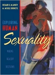 Exploring Human Sexuality: Making Healthy Decisions  by  Richard D. McAnulty