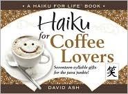 Haiku for Coffee Lovers  by  David  Ash
