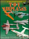 Collecting Toy Airplanes: An Identification and Value Guide  by  Ron Smith