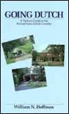 Going Dutch: A Visitors Guide to the Pennsylvania Dutch Country  by  William N. Hoffman