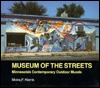 Museum of the Streets: Minnesotas Contemporary Outdoor Murals Moira F. Harris