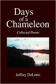 Days of a Chameleon: Collected Poems Jeffrey Delotto