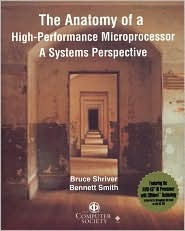 The Anatomy of a High-Performance Microprocessor: A Systems Perspective [With Multiple Books & a Wide Variety of Materials] Bruce Shriver