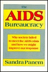 The AIDS Bureaucracy: Why Society Failed to Meet the AIDS Crisis and How We Might Improve Our Response Sandra Panem