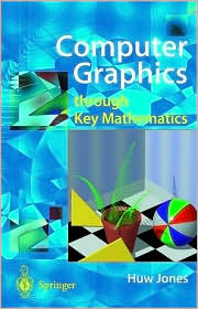 Computer Graphics Through Key Mathematics  by  Huw Jones