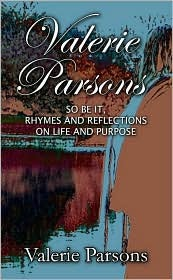 Valerie Parsons: So Be It, Rhymes and Reflections on Life and Purpose  by  Valerie Parsons