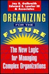 Organizing for the Future: The New Logic for Managing Complex Organizations Jay R. Galbraith