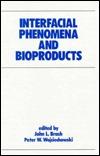 Interfacial Phenomena and Bioproducts  by  John L. Brash