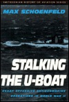 STALKING THE U-BOAT (Smithsonian History of Aviation and Spaceflight Series)  by  Max Schoenfeld
