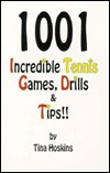 1001 Incredible Tennis Games, Drills & Tips!  by  Tina Hoskins