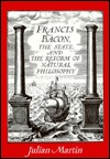 Francis Bacon, The State And The Reform Of Natural Philosophy  by  Julian Martin