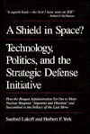 A Shield in Space? Technology, Politics, and the Strategic Defense Initiative  by  Sanford A. Lakoff