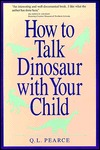How to Talk Dinosaur with Your Child: Making Dinosaurs Fun for the Both of You Q.L. Pearce