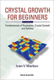Crystal Growth for Beginners: Fundamentals of Nucleation, Crystal Growth and Epitaxy (2nd Edition) Ivan V. Markov