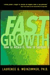 Fast Growth: How to Attain It How to Sustain It  by  Laurence G. Weinzimmer