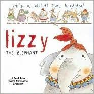 Its a Wild Life, Buddy!: Lizzie the Elephant  by  Daniela Deluca