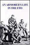 They Also Serve an Armorers Life in World War II  by  John B. Henkels