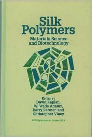 Silk Polymers: Materials Science and Biotechnology  by  David L. Kaplan