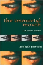 The Immortal Mouth: And Other Stories  by  Joseph Sutton