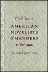 Civil Wars: American Novelists and Manners, 1880-1940  by  Susan Goodman