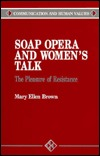 Soap Opera and Womens Talk: The Pleasure of Resistance  by  Mary Ellen Brown