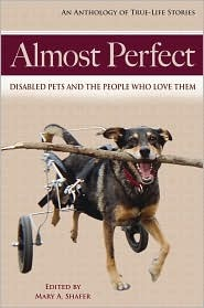 Almost Perfect: Disabled Pets and The People Who Love Them  by  Mary A. Shafer