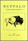 Buffalo and Other Stories  by  Wayne Ude