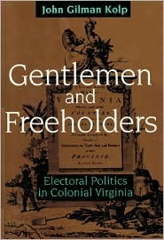 Gentlemen and Freeholders: Electoral Politics in Colonial Virginia  by  John Gilman Kolp