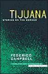 Tijuana: Stories on the Border Federico Campbell