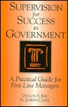 Supervision for Success in Government: A Practical Guide for First Line Managers (5.5 X 8.25)  by  Dalton S. Lee