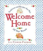 Welcome Home: Traditions and Recipes That Say, Liz Cowen Furman