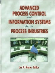 Advanced Process Control and Information Systems for the Process Industries  by  Les Kane