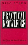 Practical Knowledge: Applying the Social Sciences  by  Nico Stehr