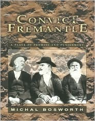 Convict Fremantle: A Place of Promise and Punishment  by  Michal Bosworth
