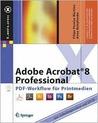Adobe Acrobat 7: Standard Und Professional Fur Office, Web Und Druckproduktion (2006)  by  Filipe Pereira Martins