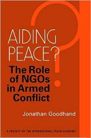 Aiding Peace?: The Role of NGOs in Armed Conflict  by  Jonathan Goodhand