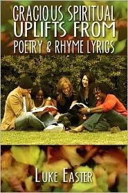 Gracious Spiritual Uplifts from Poetry & Rhyme Lyrics Luke Easter